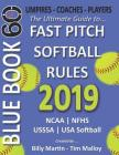 2019 Bluebook 60 - The Ultimate Guide to Fastpitch Softball Rules: Featuring Ncaa, Nfhs, Usssa and USA Softball Rule Sets Cover Image