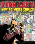 Stan Lee's How to Write Comics: From the Legendary Co-Creator of Spider-Man, the Incredible Hulk, Fantastic Four, X-Men, and Iron Man Cover Image