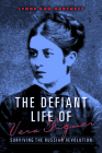 The Defiant Life of Vera Figner: Surviving the Russian Revolution Cover Image