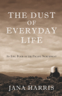 The Dust of Everyday Life: An Epic Poem of the Pacific Northwest Cover Image