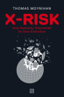 X-Risk: How Humanity Discovered Its Own Extinction Cover Image