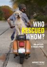Who Rescued Whom: Dogs Portraits & Rescue Stories Cover Image