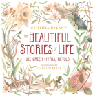 The Beautiful Stories of Life: Six Greeks Myths, Retold Cover Image