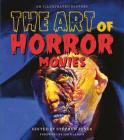 The Art of Horror Movies: An Illustrated History (Applause Books) Cover Image