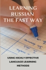 Learning Russian The Fast Way: Using Highly Effective Language Learning Methods: Russian Short Stories In Russian Language For Beginners Cover Image