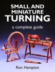 Small and Miniature Turning: A Complete Guide Cover Image