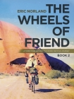 The Wheels of Friend: A Three Year Around the World Bicycle Journey Cover Image
