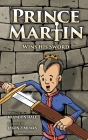 Prince Martin Wins His Sword: A Classic Tale About a Boy Who Discovers the True Meaning of Courage, Grit, and Friendship Cover Image
