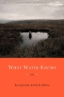 What Water Knows: Poems Cover Image