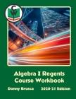Algebra I Regents Course Workbook: 2020-21 Edition Cover Image