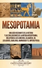 Mesopotamia: Una guía fascinante de la historia y las civilizaciones de la antigua Mesopotamia, incluyendo a los sumerios, Gilgames Cover Image