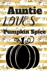 Auntie Loves Pumpkin Spice: (6x 9 inch) dotted lined journal with cream pages, journal and or diary for school, note taking, ... and more! Cover Image