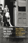 Brown in the Windy City: Mexicans and Puerto Ricans in Postwar Chicago (Historical Studies of Urban America) Cover Image