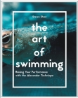 The Art of Swimming: Raising Your Performance with the Alexander Technique Cover Image