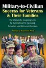 Military-To-Civilian Success for Veterans and Their Families: The Ultimate Re-Imagining Guide for Making Smart Re-Careering, Relocation, and Retiremen Cover Image
