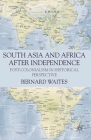 South Asia and Africa After Independence: Post-Colonialism in Historical Perspective Cover Image