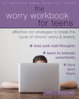 The Worry Workbook for Teens: Effective CBT Strategies to Break the Cycle of Chronic Worry and Anxiety Cover Image