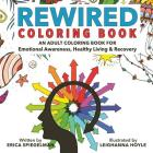 Rewired Adult Coloring Book: An Adult Coloring Book for Emotional Awareness, Healthy Living & Recovery Cover Image