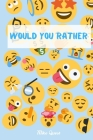 Would You Rather?: Funny Challenging and Silly Questions for Long Car Rides ( Travel Games For Entire Family. Perfect Joke Books & Fun 4 Cover Image