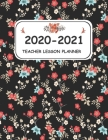 2020-2021 Teacher lesson Planner: Weekly planner, notebook, Journal for Teachers . 144 pages 8.5*11 inches with a beautiful floral cover and inspirati Cover Image