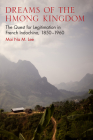 Dreams of the Hmong Kingdom: The Quest for Legitimation in French Indochina, 1850–1960 (New Perspectives in SE Asian Studies) Cover Image