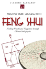 Multiply Your Success with Feng Shui: Finding Wealth and Happiness Through Chinese Metaphysics Cover Image