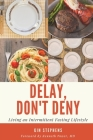 Delay, Don't Deny: Living an Intermittent Fasting Lifestyle Cover Image
