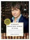 Oldman's Brave New World of Wine: Pleasure, Value, and Adventure Beyond Wine's Usual Suspects Cover Image