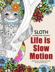 Sloth Coloring Book for Adults: Slow life Inspriational and Motivation Quotes Design for Adults, Teen, Kids, boy and Girls Cover Image