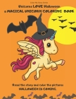 Unicorns LOVE Halloween. A magical Unicorn coloring book. Read the story and color the pictures.HALLOWEEN IS COMING.: A Happy Halloween book to read a Cover Image