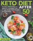 KETO DIET After 50: The Most Effective Tips for Eating on a Ketogenic Diet to Lose Weight, Fight Disease and Slow Aging Cover Image