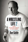 A Wrestling Life 2: More Inspiring Stories of Dan Gable Cover Image