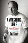 A Wrestling Life 2: More Inspiring Stories of Dan Gable Cover Image