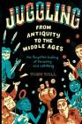 Juggling - From Antiquity to the Middle Ages: The forgotten history of throwing and catching Cover Image