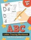 ABC Letter Tracing Workbook for Preschoolers: Learn to Write the Alphabet, Kindergarten Handwriting Exercise Book, Practice for Kids with Pen Control, Cover Image