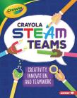 Crayola (R) Steam Teams: Creativity, Innovation, and Teamwork Cover Image