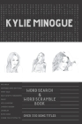 Kylie Minogue Word Search Book & Word Scramble (over 330 song titles): Activity Puzzle Book For One and Only Fans Cover Image