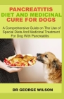 Pancreatitis Diet and Medicinal Cure for Dogs: A Comprehensive Guide on The Use Of Special Diets And Medicinal Treatment For Dog With Pancreatitis Cover Image