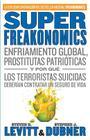 Superfreakonomics: Enfriamiento Global, Prostitutas Patrioticas y Por Que los Terroristas Suicidas Deberian Contratar un Seguro de Vida = Superfreakon Cover Image