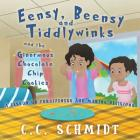 Eensy, Beensy and Tiddlywinks and the Ginormous Chocolate Chip Cookies Cover Image