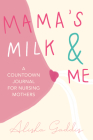 Mama's Milk and Me: A Journal for Nursing Mothers (Breastfeeding, Childcare, Motherhood, Weaning) Cover Image