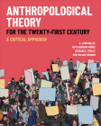 Anthropological Theory for the Twenty-First Century: A Critical Approach Cover Image