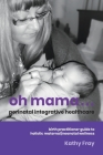 Oh Mama ... Perinatal Integrative Healthcare: Birth Practitioner Guide to Holistic Maternal/Neonatal Wellness Cover Image
