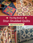 The Big Book of Star-Studded Quilts: 44 Sparkling Designs Cover Image