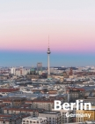 Berlin Germany: Coffee Table Photography Travel Picture Book Album Of A Deutschland Country And German City In Western Europe Large Si Cover Image