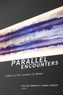 Parallel Encounters: Culture at the Canada-US Border (Cultural Studies #13) Cover Image