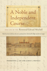 A Noble and Independent Course: The Life of the Reverend Edward Mitchell Cover Image