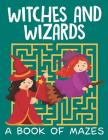 Witches and Wizards (A Book of Mazes) Cover Image