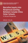 Narrative Inquiry Into Reciprocal Learning Between Canada-China Sister Schools: A Chinese Perspective (Intercultural Reciprocal Learning in Chinese and Western Edu) Cover Image