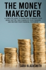 The Money Makeover: A Complete Guide to Learn How to Manage Your Money Better, Take Charge of Your Finances and Restore Your Financial Sta Cover Image